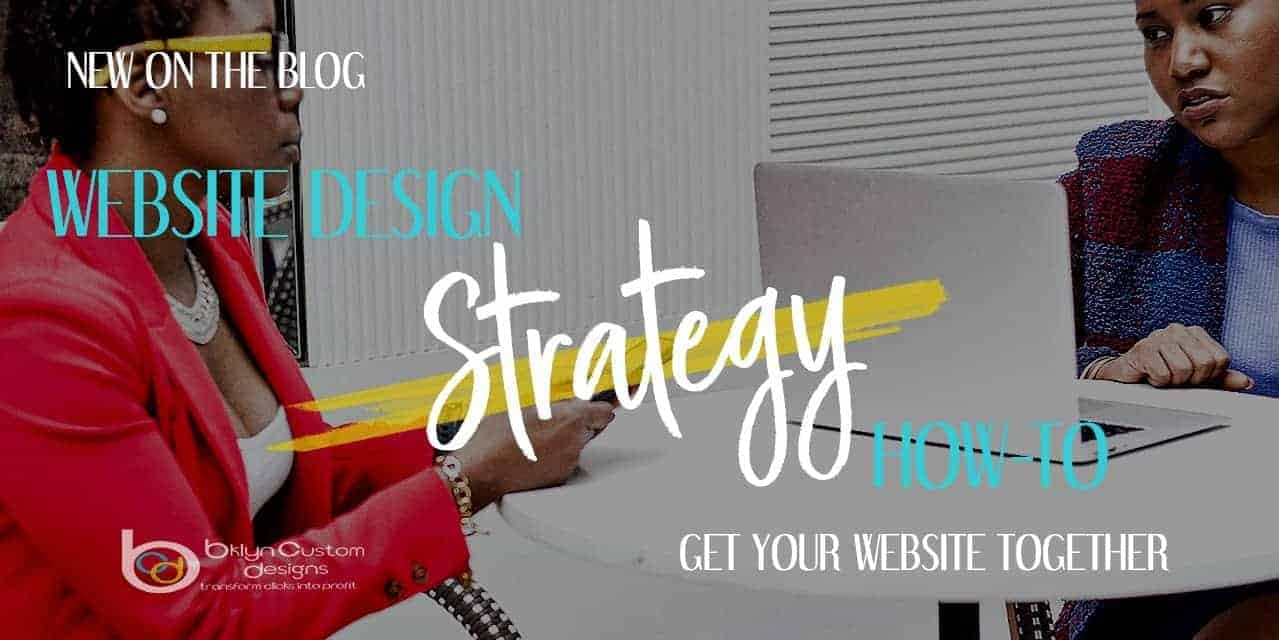 Get your website strategy together with this how-to article by Charlene Brown of Bklyn Custom Designs.